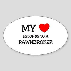 My Heart Belongs To A PAWNBROKER Oval Sticker