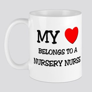 My Heart Belongs To A NURSERY NURSE Mug