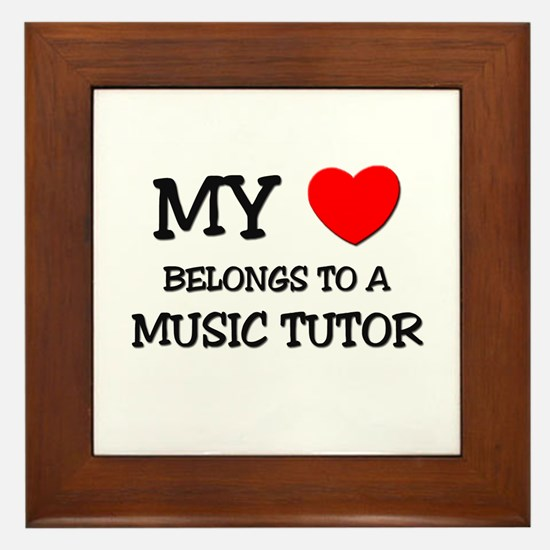 My Heart Belongs To A MUSIC TUTOR Framed Tile