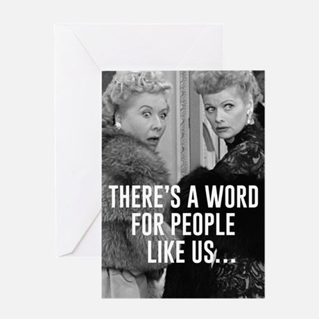 Word for People Like Us.. Friends Greeting Card
