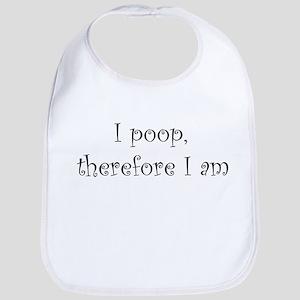 I Poop, Therefore I am Bib