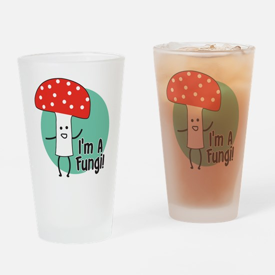 I'm A Fungi Drinking Glass