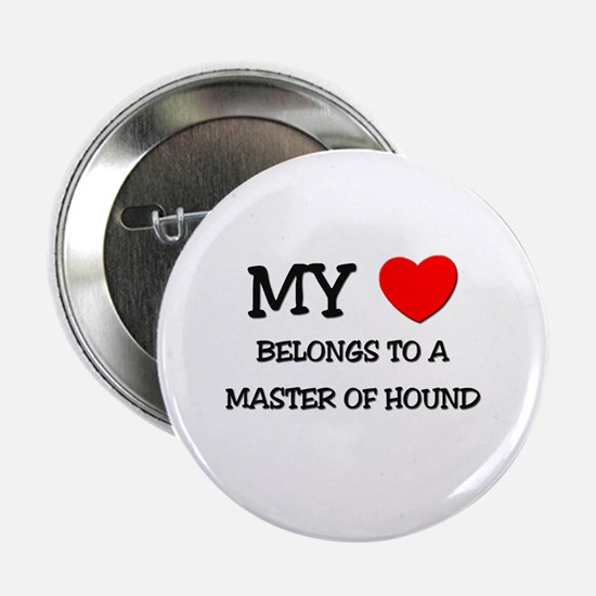 """My Heart Belongs To A MASTER OF HOUND 2.25"""" Button"""