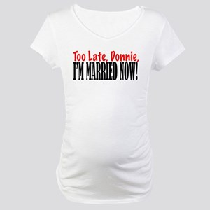 LateDonnie Maternity T-Shirt