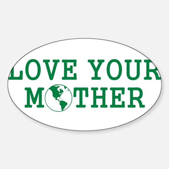 LOVE YOUR MOTHER SHIRT MOTHER Oval Decal