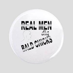 "Real Men Dig Bald Chicks 3.5"" Button"