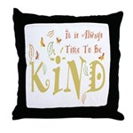 Always Time to be Kind Throw Pillow