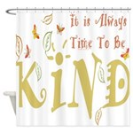 Always Time to be Kind Shower Curtain