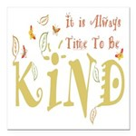 Always Time to be Kind Square Car Magnet 3
