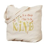 Always Time to be Kind Tote Bag