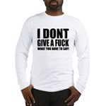 I don't give a fuck... Long Sleeve T-Shirt