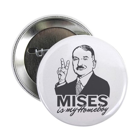 "Mises Is My Homeboy 2.25"" Button"