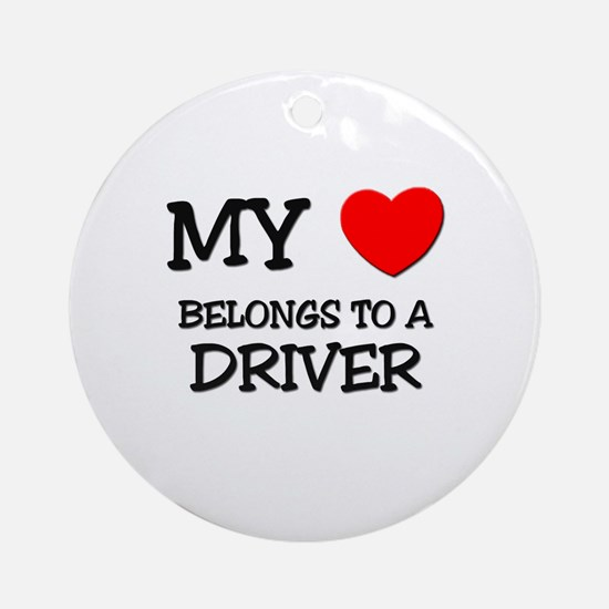 My Heart Belongs To A DRIVER Ornament (Round)
