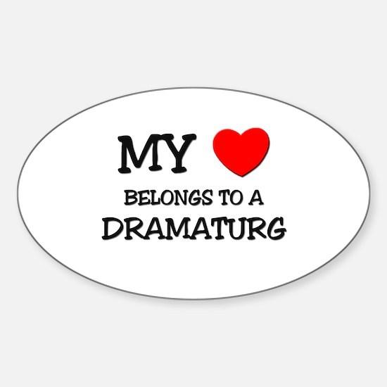 My Heart Belongs To A DRAMATURG Oval Decal