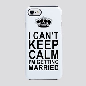 I Can't Keep Calm I'm Getting  iPhone 7 Tough Case