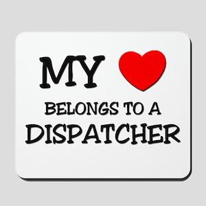My Heart Belongs To A DISPATCHER Mousepad