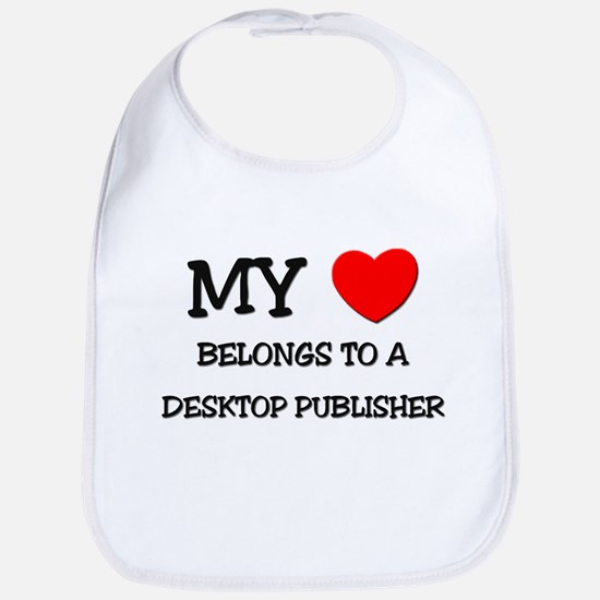 My Heart Belongs To A DESKTOP PUBLISHER Bib