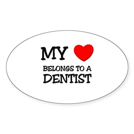 My Heart Belongs To A DENTIST Oval Sticker