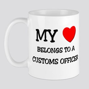 My Heart Belongs To A CUSTOMS OFFICER Mug