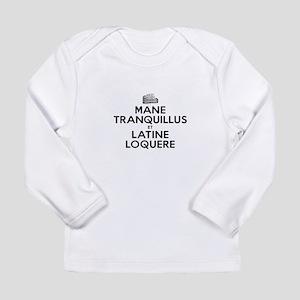 Keep Calm and Speak Lat Long Sleeve Infant T-Shirt