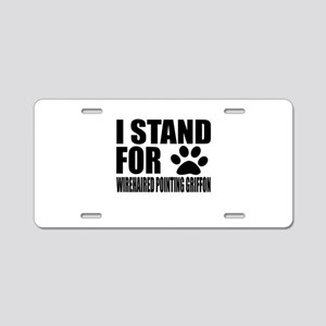 I Stand For Wirehaired Poin Aluminum License Plate