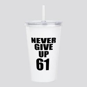 Never Give Up 61 Birth Acrylic Double-wall Tumbler