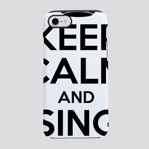Keep Calm And Sing On iPhone 7 Tough Case