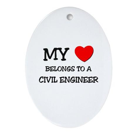 My Heart Belongs To A CIVIL ENGINEER Ornament (Ova