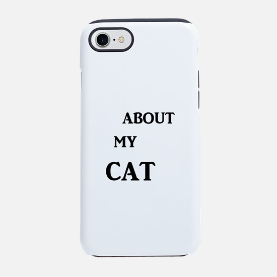 Ask Me About My Cat iPhone 7 Tough Case