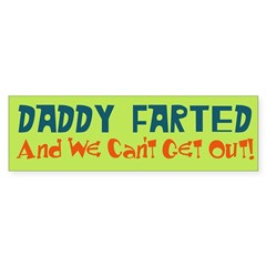 Daddy Farted and We Can't Get Out Bumper Bumper Sticker
