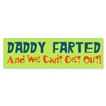 Daddy Farted and We Can't Get Out Bumper Sticker