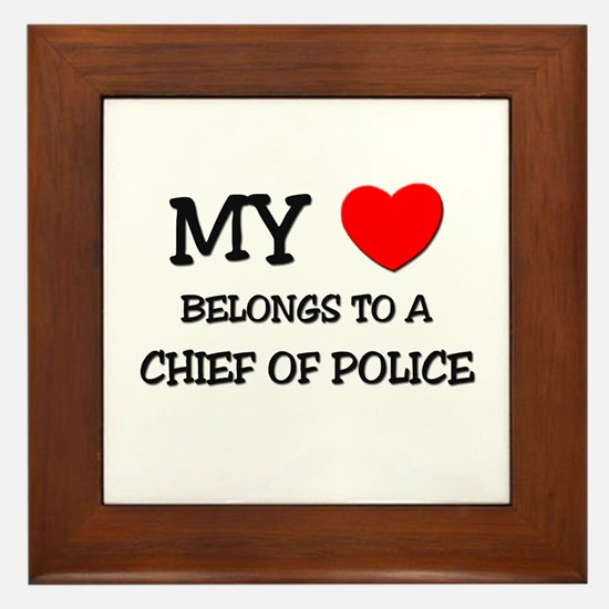 My Heart Belongs To A CHIEF OF POLICE Framed Tile