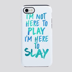 I'm Not Here to Play, I'm Here iPhone 7 Tough Case