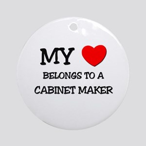 My Heart Belongs To A CABINET MAKER Ornament (Roun