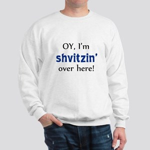 Shvitzin over here Sweatshirt