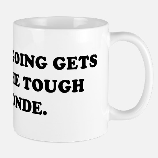 WHEN THE GOING GETS TOUGH THE Mug