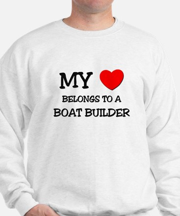My Heart Belongs To A BOAT BUILDER Sweatshirt