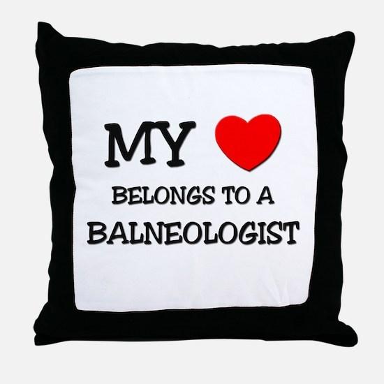My Heart Belongs To A BALNEOLOGIST Throw Pillow