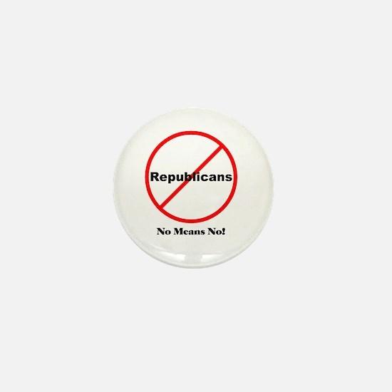 No Republicans. No Means No! Mini Button