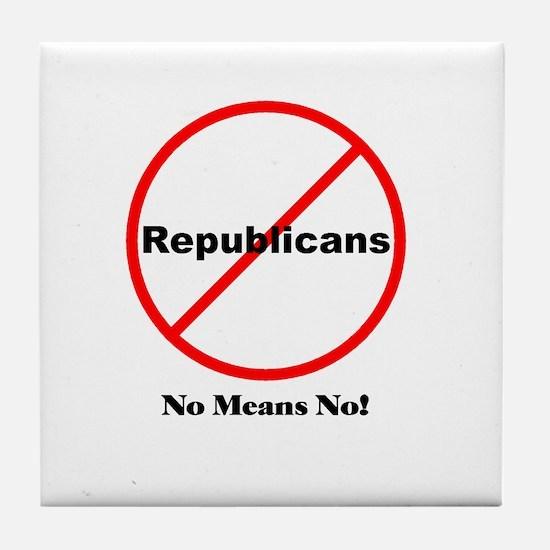 No Republicans. No Means No! Tile Coaster