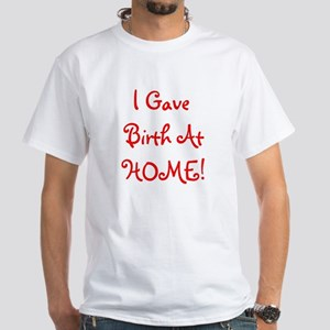 I Gave Birth At Home! - Multi White T-Shirt