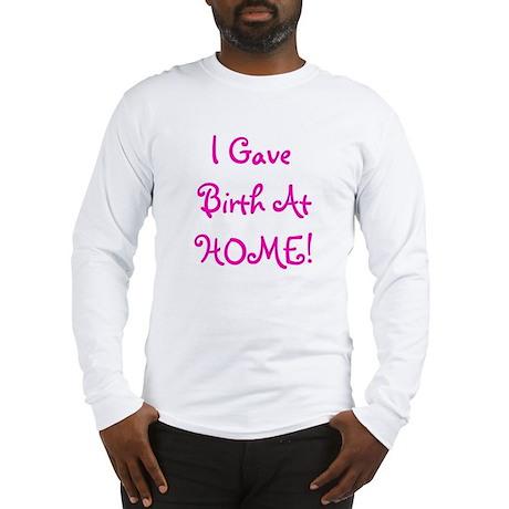 I Gave Birth At Home! - Multi Long Sleeve T-Shirt