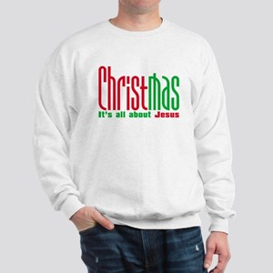 Christmas is all about Jesus Sweatshirt