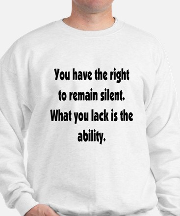 The right to remain silent Sweatshirt