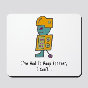 I''ve Had To Poop Forever Mousepad