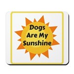 Dogs are My Sunshine Mousepad