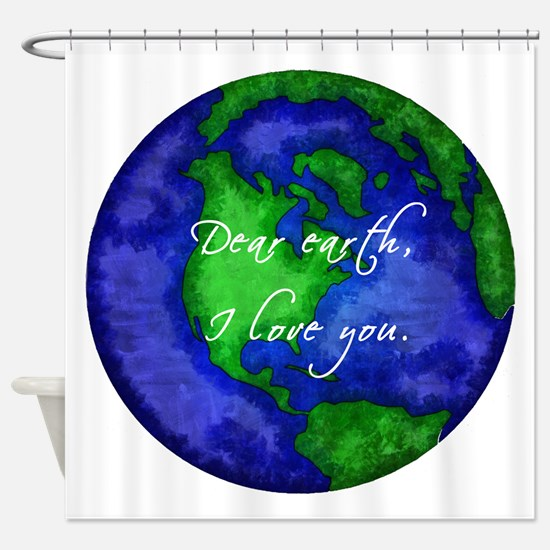 Dear Earth, I Love You Shower Curtain