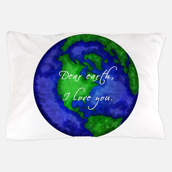 Dear Earth, I Love You Pillow Case