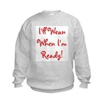 I'll Wean When I'm Ready - Mu Kids Sweatshirt
