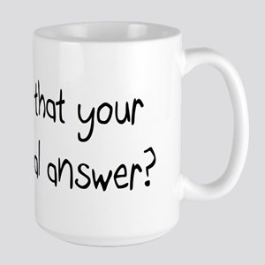 Is that your final answer? Large Mug